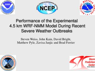 Performance of the Experimental  4.5 km WRF-NMM Model During Recent Severe Weather Outbreaks