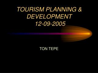 TOURISM PLANNING & DEVELOPMENT  12-09-2005