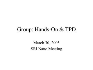 Group: Hands-On & TPD