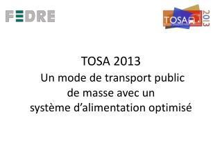 TOSA 2013 Un mode de transport public  de masse avec un  système d'alimentation optimisé