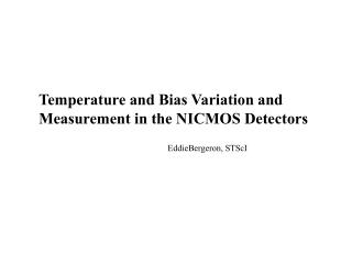 Temperature and Bias Variation and Measurement in the NICMOS Detectors
