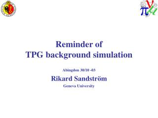 Reminder of  TPG background simulation