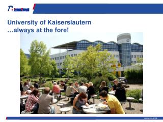University of Kaiserslautern …always at the fore!
