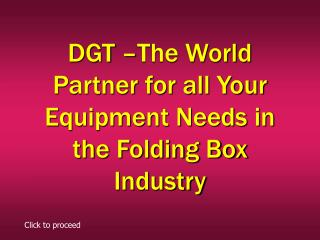 DGT –The World Partner for all Your Equipment Needs in the Folding Box Industry