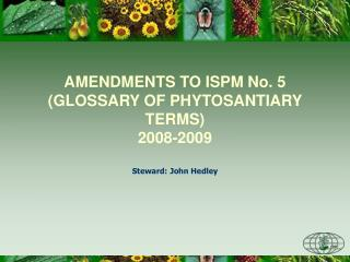 AMENDMENTS TO ISPM No. 5  (GLOSSARY OF PHYTOSANTIARY TERMS) 2008-2009