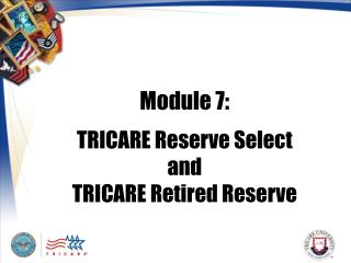 Module 7:  TRICARE Reserve Select and  TRICARE Retired Reserve