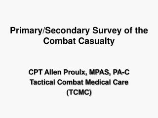 Primary/Secondary Survey of the Combat Casualty
