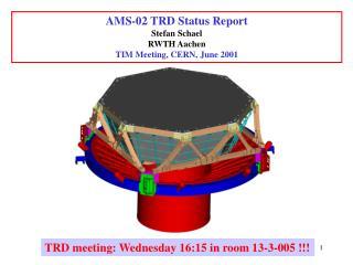 AMS-02 TRD Status Report Stefan Schael RWTH Aachen TIM Meeting, CERN, June 2001