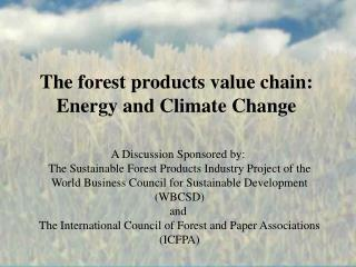 The forest products value chain: Energy and Climate Change