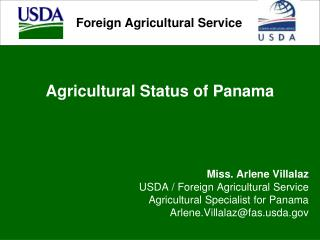 Agricultural Status of Panama Miss. Arlene Villalaz USDA / Foreign Agricultural Service