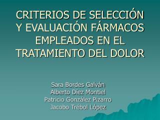 CRITERIOS DE SELECCIÓN Y EVALUACIÓN FÁRMACOS EMPLEADOS EN EL TRATAMIENTO DEL DOLOR
