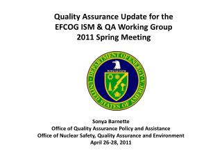 Quality Assurance Update for the EFCOG ISM & QA Working Group  2011 Spring Meeting
