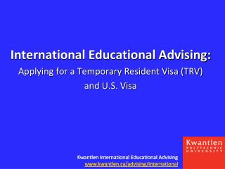 International Educational Advising:  Applying for a Temporary Resident Visa (TRV)  and U.S. Visa