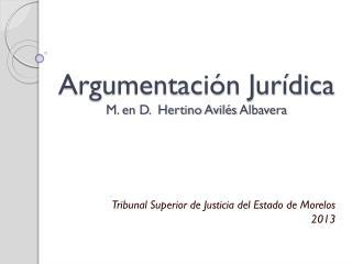 Argumentación Jurídica M. en D.  Hertino Avilés  Albavera