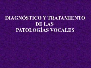 DIAGN�STICO Y TRATAMIENTO DE LAS  PATOLOG�AS VOCALES