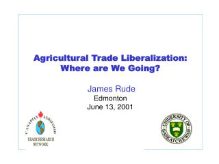 Agricultural Trade Liberalization:      Where are We Going?  James Rude Edmonton June 13, 2001