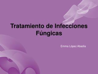 Tratamiento de Infecciones F�ngicas