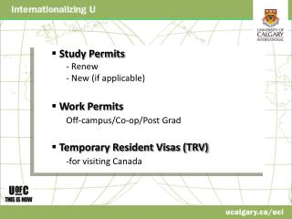 Study Permits 	- Renew       	- New (if applicable) Work Permits Off-campus/Co-op/Post Grad