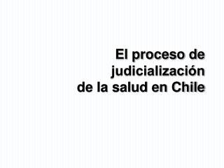 El proceso de judicialización  de la salud en Chile