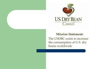 Mission Statement: The USDBC exists to increase the consumption of U.S. dry beans worldwide