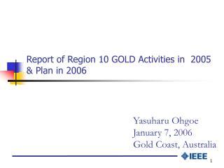 Report of Region 10 GOLD Activities in  200 5  & Plan in 200 6