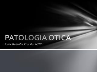 PATOLOGIA OTICA