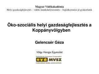 Öko-szociális  helyi gazdaságfejlesztés a  Koppányvölgyben Gelencsér Géza Völgy Hangja Egyesület