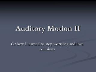 Auditory Motion II