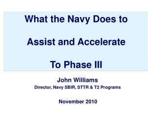 What the Navy Does to Assist and Accelerate To Phase III