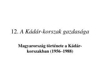12.  A K�d�r-korszak gazdas�ga