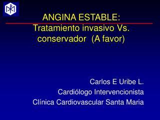 ANGINA ESTABLE:  Tratamiento invasivo Vs. conservador (A favor)