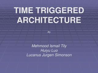 TIME TRIGGERED ARCHITECTURE