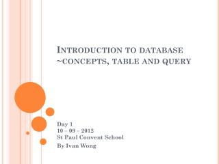 Introduction to database ~concepts, table and query