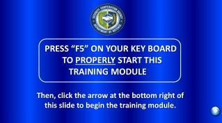 PRESS �F5� ON YOUR KEY BOARD      TO  PROPERLY  START THIS  TRAINING MODULE