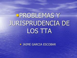 PROBLEMAS Y JURISPRUDENCIA DE LOS TTA JAIME GARCIA ESCOBAR