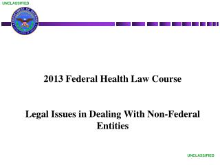 2013 Federal Health Law Course Legal Issues in Dealing With Non-Federal Entities