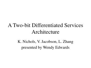 A Two-bit Differentiated Services Architecture
