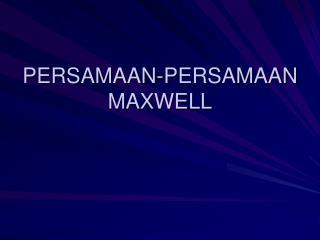 PERSAMAAN-PERSAMAAN MAXWELL