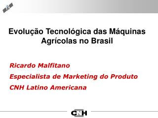 Ricardo Malfitano Especialista de Marketing do Produto CNH Latino Americana