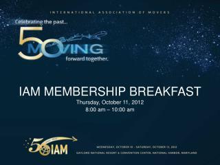 IAM MEMBERSHIP BREAKFAST Thursday, October 11, 2012 8:00 am – 10:00 am