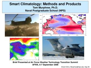 Smart Climatology: Methods and Products Tom Murphree, Ph.D. Naval Postgraduate School (NPS)