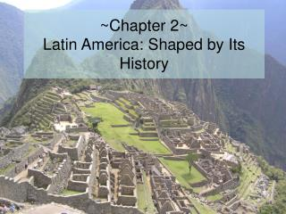 ~Chapter 2~ Latin America: Shaped by Its History