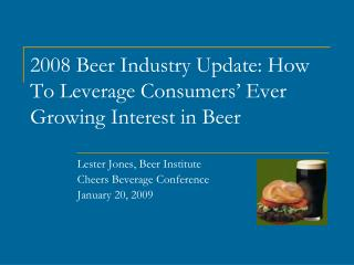 2008 Beer Industry Update: How To Leverage Consumers' Ever Growing Interest in Beer