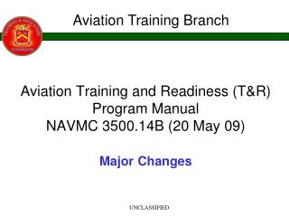 Aviation Training and Readiness (T&R) Program Manual  NAVMC 3500.14B  (20 May 09) Major Changes