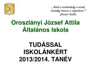 Oroszlányi József Attila Általános Iskola TUDÁSSAL ISKOLÁNKÉRT  2013/2014. TANÉV