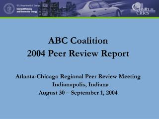 ABC Coalition  2004 Peer Review Report Atlanta-Chicago Regional Peer Review Meeting