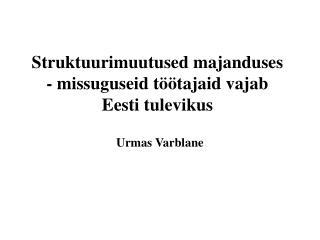 Struktuurimuutused majanduses - missuguseid töötajaid vajab Eesti tulevikus