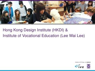 Hong Kong Design Institute (HKDI) &  Institute of Vocational Education (Lee Wai Lee)