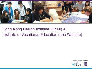 Hong Kong Design Institute (HKDI) &  Institute of Vocational Education (Lee Wai Lee)