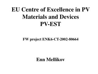 EU Centre of Excellence in PV Materials and Devices PV-EST FW project  ENK6-CT-2002-80664